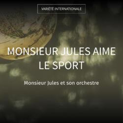 Monsieur Jules aime le sport