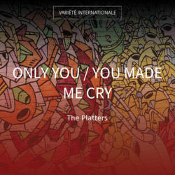 Only You / You Made Me Cry