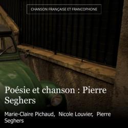 Poésie et chanson : Pierre Seghers