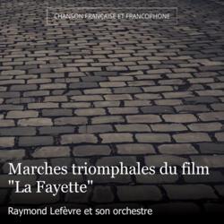 """Marches triomphales du film """"La Fayette"""""""