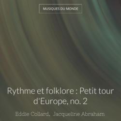 Rythme et folklore : Petit tour d'Europe, no. 2