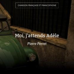 Moi, j'attends Adèle