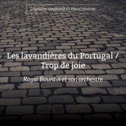 Les lavandières du Portugal / Trop de joie