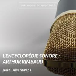 L'encyclopédie sonore : Arthur Rimbaud