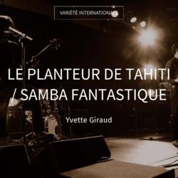 Le planteur de Tahiti / Samba fantastique