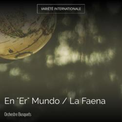 """En """"Er"""" Mundo / La Faena"""