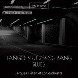 Tango bleu / Bing Bang Blues