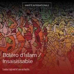 Boléro d'Islam / Insaisissable