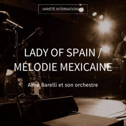 Lady of Spain / Mélodie mexicaine