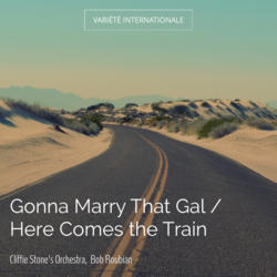 Gonna Marry That Gal / Here Comes the Train