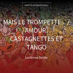 Mais le trompette... / Amour, castagnettes et tango
