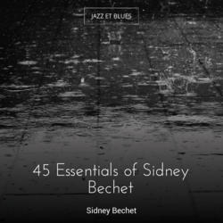 45 Essentials of Sidney Bechet