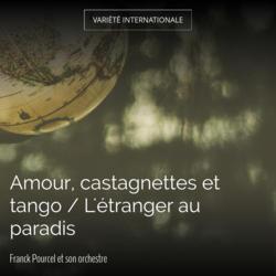 Amour, castagnettes et tango / L'étranger au paradis
