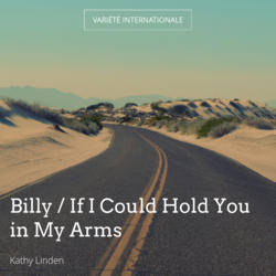 Billy / If I Could Hold You in My Arms