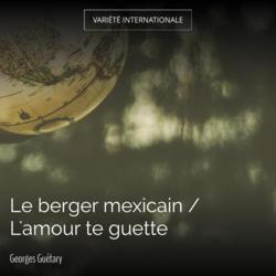 Le berger mexicain / L'amour te guette