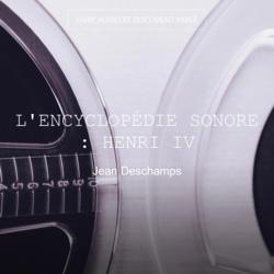 L'encyclopédie sonore : henri IV