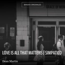 Love Is All That Matters / Simpatico