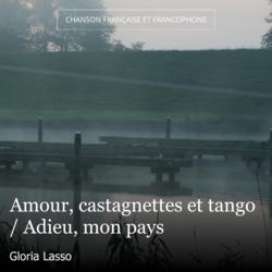 Amour, castagnettes et tango / Adieu, mon pays