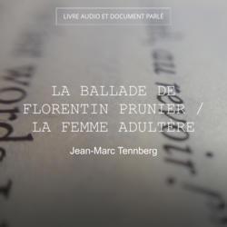 La ballade de Florentin Prunier / La femme adultère