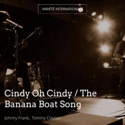 Cindy Oh Cindy / The Banana Boat Song