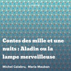 Contes des mille et une nuits : Aladin ou la lampe merveilleuse