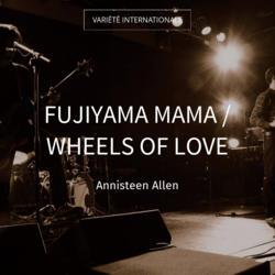 Fujiyama Mama / Wheels of Love