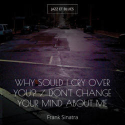Why Sould I Cry over You? / Don't Change Your Mind About Me