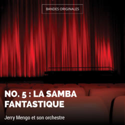 No. 5 : La samba fantastique
