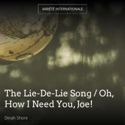 The Lie-De-Lie Song / Oh, How I Need You, Joe!
