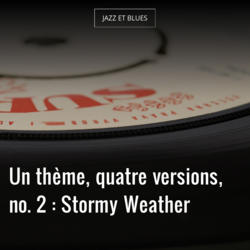 Un thème, quatre versions, no. 2 : Stormy Weather