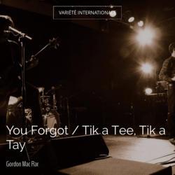 You Forgot / Tik a Tee, Tik a Tay