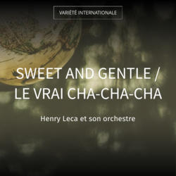 Sweet and Gentle / Le vrai cha-cha-cha