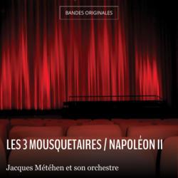 Les 3 mousquetaires / Napoléon II