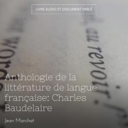 Anthologie de la littérature de langue française: Charles Baudelaire