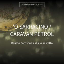 'O sarracino / Caravan Petrol