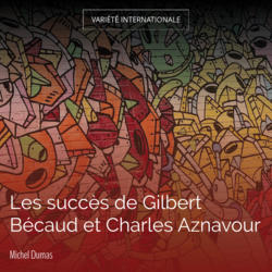 Les succès de Gilbert Bécaud et Charles Aznavour