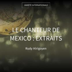 Le chanteur de Mexico : Extraits