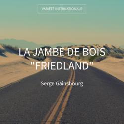 "La jambe de bois ""Friedland"""
