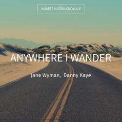 Anywhere I Wander