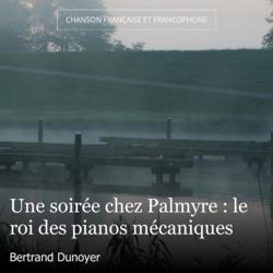 Une soirée chez Palmyre : le roi des pianos mécaniques