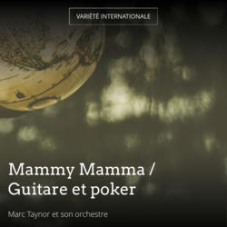 Mammy Mamma / Guitare et poker