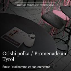 Grisbi polka / Promenade au Tyrol