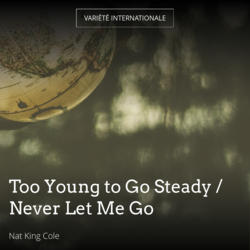 Too Young to Go Steady / Never Let Me Go