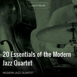 20 Essentials of the Modern Jazz Quartet