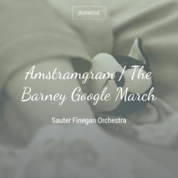 Amstramgram / The Barney Google March