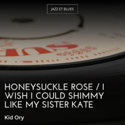 Honeysuckle Rose / I Wish I Could Shimmy Like My Sister Kate