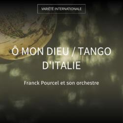 Ô mon Dieu / Tango d'Italie