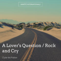 A Lover's Question / Rock and Cry