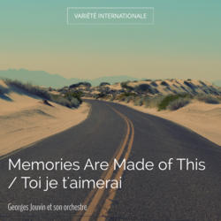Memories Are Made of This / Toi je t'aimerai
