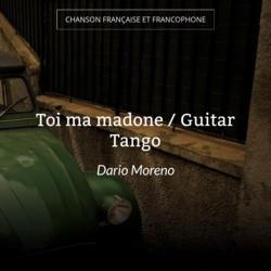 Toi ma madone / Guitar Tango